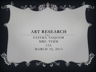 Art Research . Fatima yaqoob Mrs. Timm  12A March 10, 2013