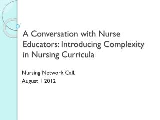 A  Conversation with Nurse Educators: Introducing Complexity in  Nursing Curricula