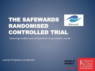 The  Safewards  Randomised Controlled trial
