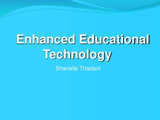 Enhanced Educational Technology