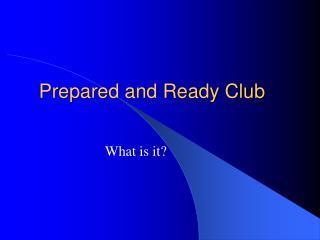 Prepared and Ready Club