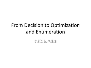 From Decision to Optimization and Enumeration