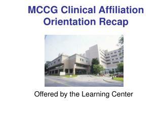 MCCG Clinical Affiliation Orientation Recap