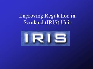Improving Regulation in Scotland (IRIS) Unit