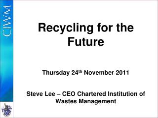 Recycling for the Future Thursday 24 th  November 2011