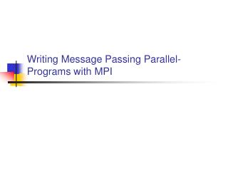Writing Message Passing Parallel-Programs with MPI