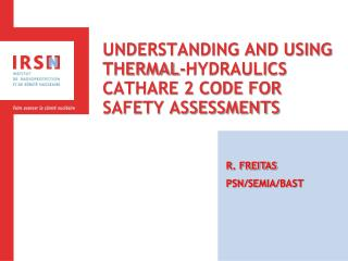 UNDERSTANDING AND USING  THERMAL-HYDRAULICS  CATHARE 2 CODE FOR SAFETY ASSESSMENTS