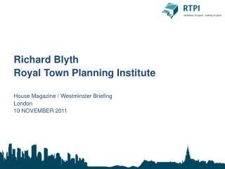 Richard Blyth Royal Town Planning Institute House Magazine / Westminster Briefing London