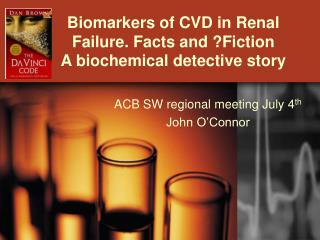 Biomarkers of CVD in Renal Failure. Facts and Fiction A biochemical detective story