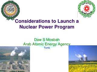 Considerations to Launch a Nuclear Power Program  Daw S Mosbah Arab Atomic Energy Agency Tunis