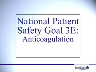 National Patient Safety Goal 3E: Anticoagulation
