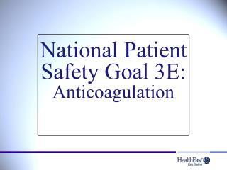 National Patient Safety Goal 3E: Anticoagulation