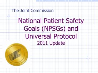 National Patient Safety Goals (NPSGs) and Universal Protocol 2011 Update