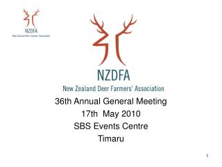 36th Annual General Meeting  17th  May 2010 SBS Events Centre  Timaru