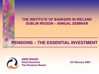 THE INSTITUTE OF BANKERS IN IRELAND DUBLIN REGION – ANNUAL SEMINAR