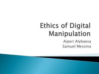 Ethics of Digital Manipulation