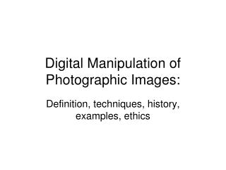 Digital Manipulation of Photographic Images:
