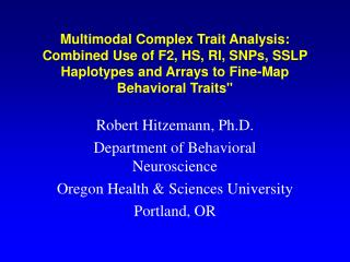 Robert Hitzemann, Ph.D. Department of Behavioral Neuroscience Oregon Health & Sciences University