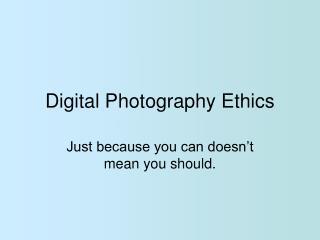 Digital Photography Ethics