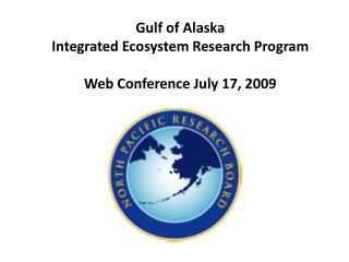Gulf of Alaska Integrated Ecosystem Research  Program Web Conference July 17, 2009
