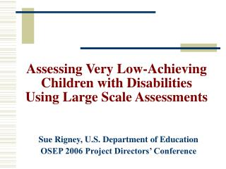 Assessing Very Low-Achieving Children with Disabilities Using Large Scale Assessments