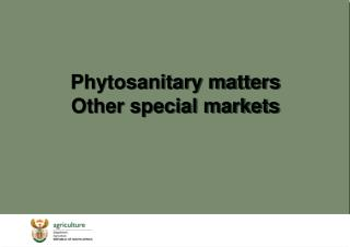 Phytosanitary matters Other special markets