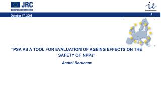 """""""PSA AS A TOOL FOR EVALUATION OF AGEING EFFECTS ON THE SAFETY OF NPPs"""" Andrei Rodionov"""
