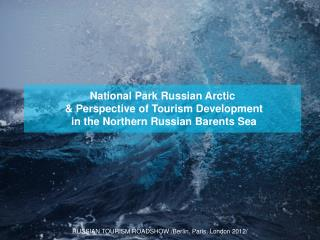 National Park Russian Arctic  &  P erspective of  T ourism  D evelopment