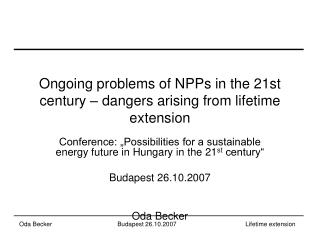 Ongoing problems of NPPs in the 21st century – dangers arising from lifetime extension