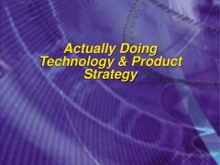 Actually Doing Technology & Product Strategy