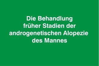 Die Behandlung fr her Stadien der androgenetischen Alopezie  des Mannes
