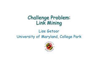 Challenge Problem:  Link Mining