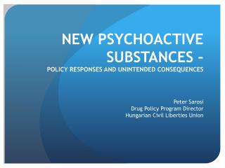 NEW PSYCHOACTIVE SUBSTANCES �  POLICY RESPONSES AND UNINTENDED CONSEQUENCES