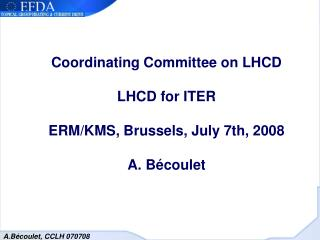 Coordinating Committee on LHCD LHCD for ITER ERM/KMS, Brussels, July 7th, 2008 A. Bécoulet