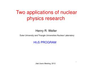 Two applications of nuclear physics research