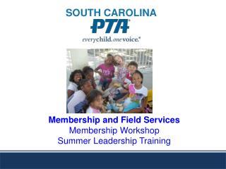 Membership and Field Services Membership Workshop Summer Leadership Training