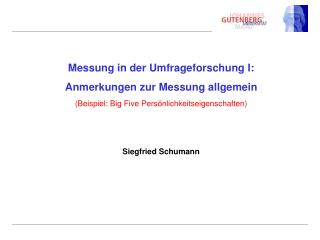 Messung in der Umfrageforschung I: Anmerkungen zur Messung allgemein  Beispiel: Big Five Pers nlichkeitseigenschaften