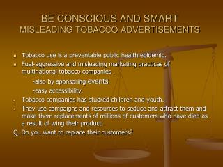 BE CONSCIOUS AND SMART MISLEADING TOBACCO ADVERTISEMENTS