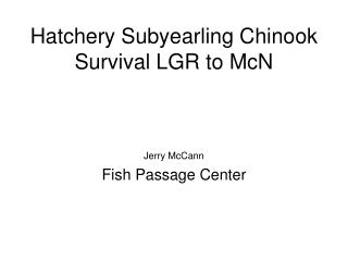 Hatchery Subyearling Chinook Survival LGR to McN