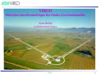 VIRGO Détection interférométrique des Ondes Gravitationnelles Alain Brillet (collaboration Virgo)