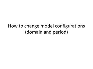 How to change model configurations (domain and period)