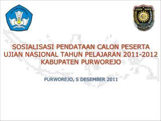 SOSIALISASI PENDATAAN CALON PESERTA UJIAN NASIONAL TAHUN PELAJARAN 2011-2012 KABUPATEN PURWOREJO