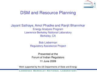 DSM and Resource Planning Jayant Sathaye, Amol Phadke and Ranjit Bharvirkar