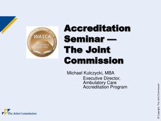 Accreditation Seminar —                          The Joint Commission