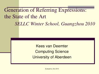 Generation of Referring Expressions:  the State of the Art SELLC Winter School, Guangzhou 2010