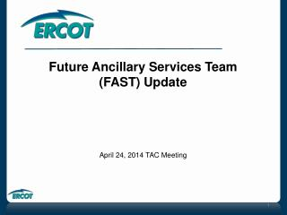 Future Ancillary Services Team (FAST) Update April 24, 2014 TAC Meeting