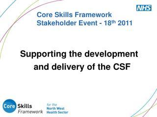 Core Skills Framework Stakeholder Event - 18 th  2011