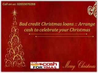 Bad credit Christmas loans  Arrange cash to celebrate your C