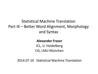 Statistical Machine Translation Part IX � Better Word Alignment, Morphology and Syntax