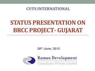 Status presentation on BRCC project- Gujarat